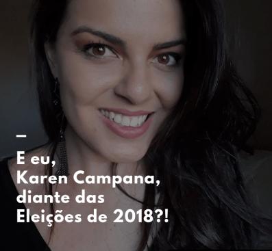 E eu, Karen Campana, diante das Eleições de 2018_!